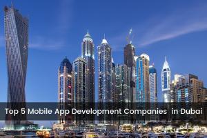 Top 5 Mobile App Development Company In Dubai , UAE