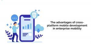 What are the advantages of cross-platform mobile app development?