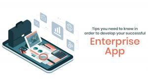 Tips to consider before developing an enterprise app
